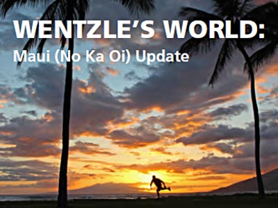 WENTZLE'S WORLD: Maui (No Ka Oi) Update