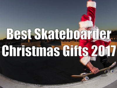 Best Christmas Gifts for Skateboarders 2017