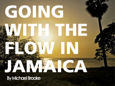 GOING WITH THE FLOW IN JAMAICA